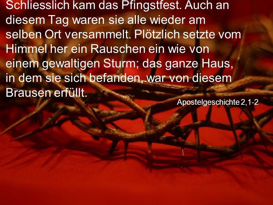 Apostelgeschichte 2,1-2 Schliesslich kam das Pfingstfest.