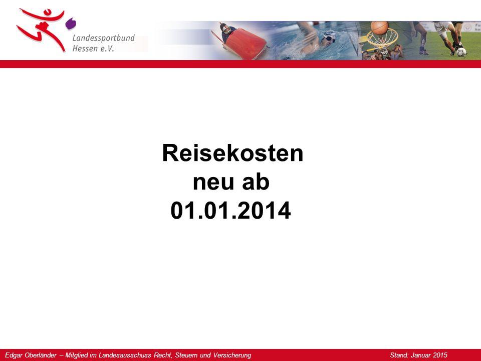 Edgar Oberländer – Mitglied im Landesausschuss Recht, Steuern und Versicherung Stand: Januar 2015 Reisekosten neu ab 01.01.2014