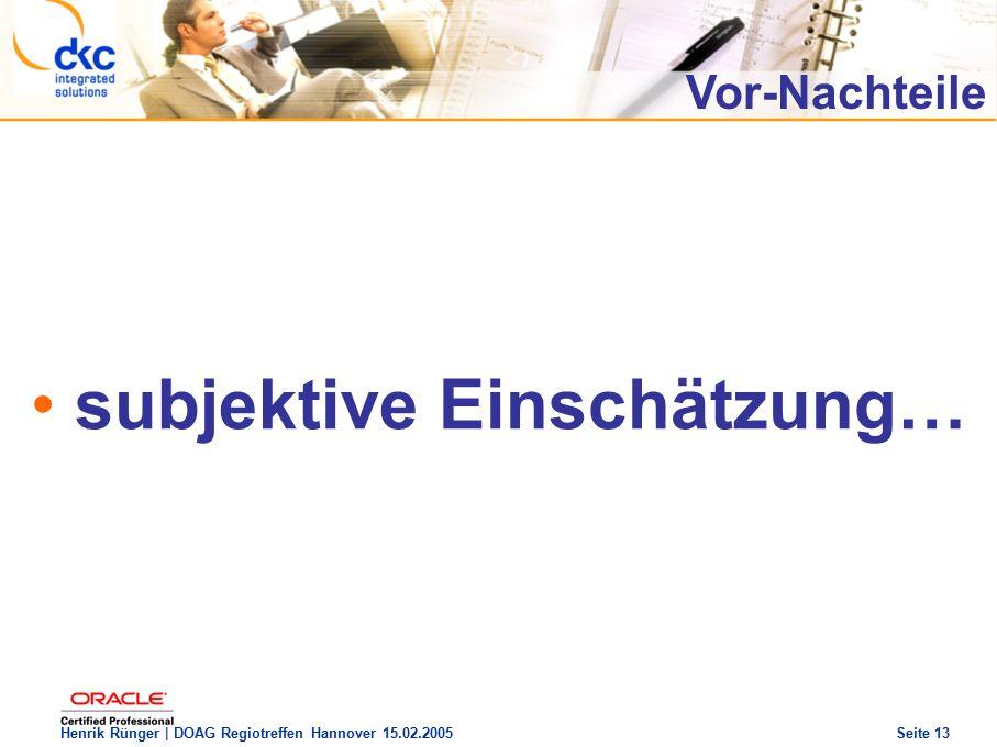 DOAG Regio Treffen Hannover 15.02.2005 The future of success Henrik Rünger | DOAG Regiotreffen Hannover 15.02.2005 Seite 13 subjektive Einschätzung… Vor-Nachteile