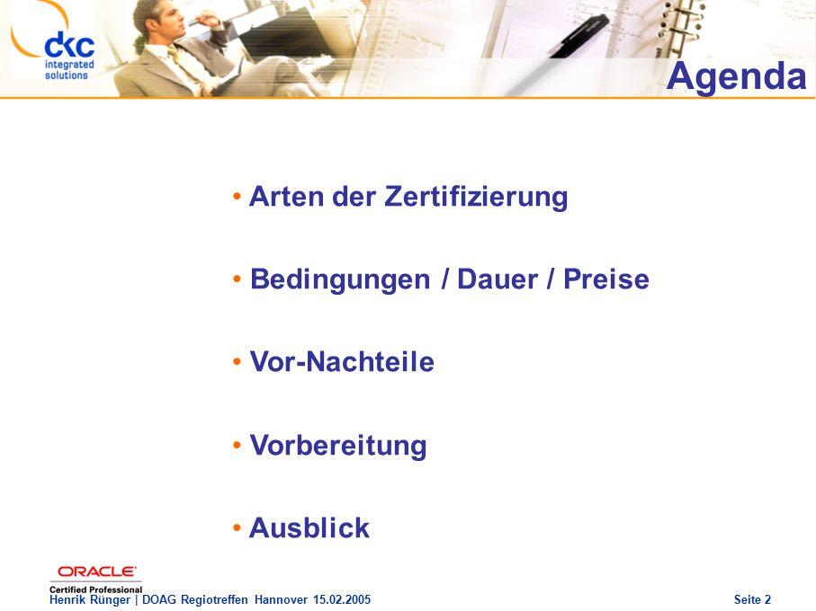 DOAG Regio Treffen Hannover 15.02.2005 The future of success Henrik Rünger | DOAG Regiotreffen Hannover 15.02.2005 Seite 2 Arten der Zertifizierung Bedingungen / Dauer / Preise Vor-Nachteile Vorbereitung Ausblick Agenda