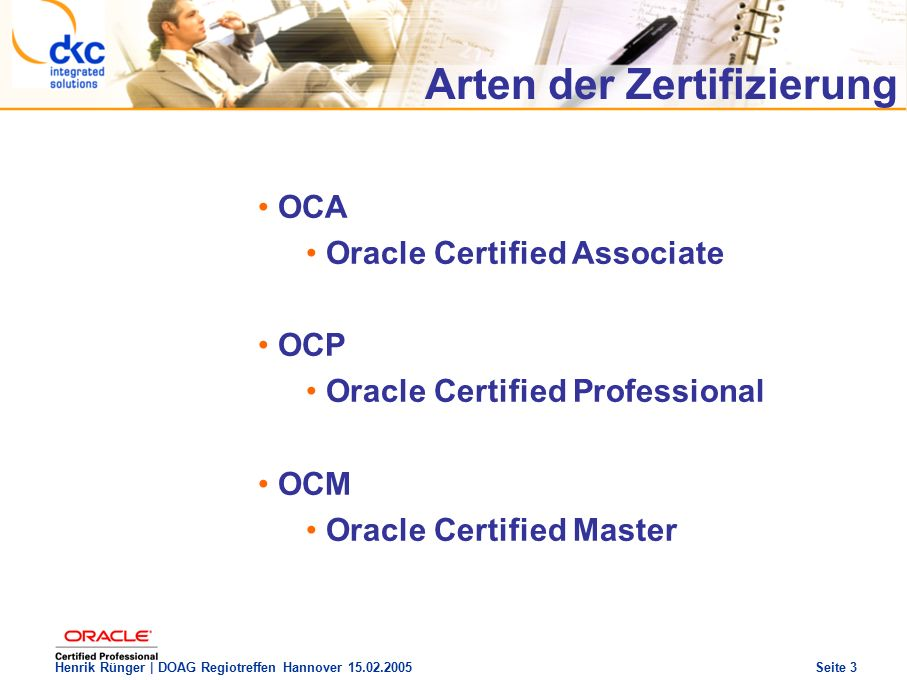 DOAG Regio Treffen Hannover 15.02.2005 The future of success Henrik Rünger | DOAG Regiotreffen Hannover 15.02.2005 Seite 3 OCA Oracle Certified Associ