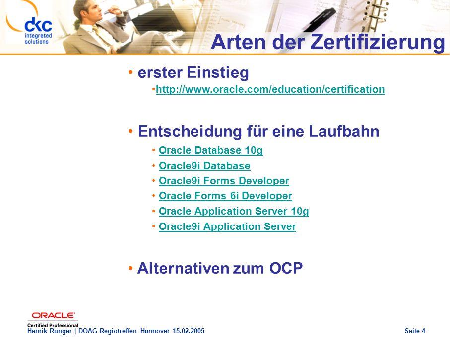 DOAG Regio Treffen Hannover 15.02.2005 The future of success Henrik Rünger | DOAG Regiotreffen Hannover 15.02.2005 Seite 5 Arten der Zertifizierung