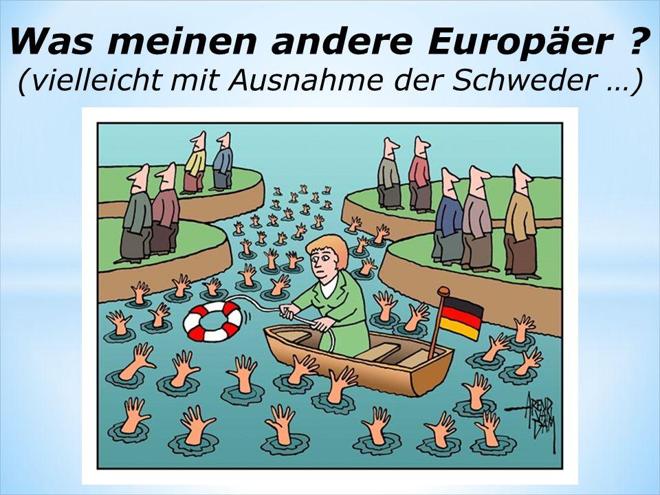Was meinen andere Europäer ? (vielleicht mit Ausnahme der Schweder …)