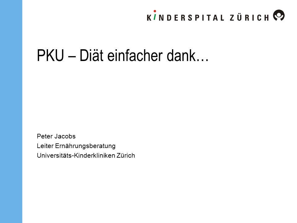 PKU – Diät einfacher dank… Peter Jacobs Leiter Ernährungsberatung Universitäts-Kinderkliniken Zürich