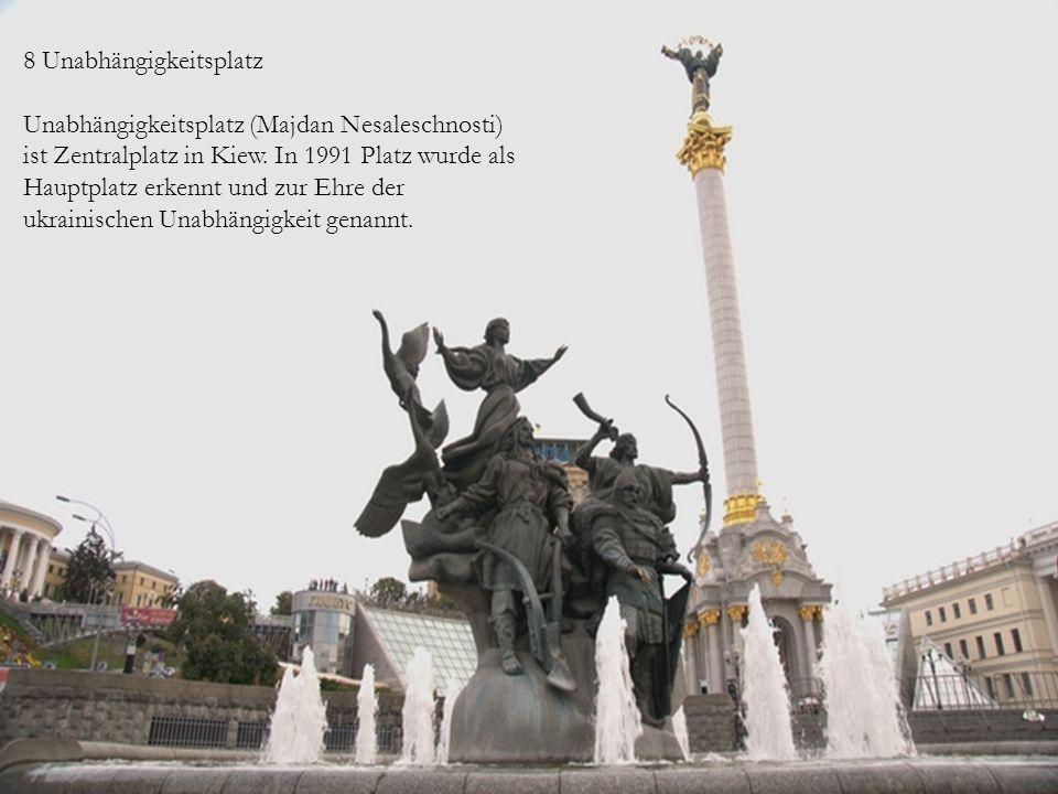  8 Unabhängigkeitsplatz  Unabhängigkeitsplatz (Majdan Nesaleschnosti) ist Zentralplatz in Kiew. In 1991 Platz wurde als Hauptplatz erkennt und zur E