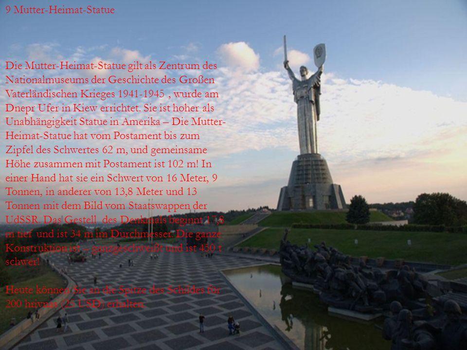  9 Mutter-Heimat-Statue  Die Mutter-Heimat-Statue gilt als Zentrum des Nationalmuseums der Geschichte des Großen Vaterländischen Krieges 1941-1945,