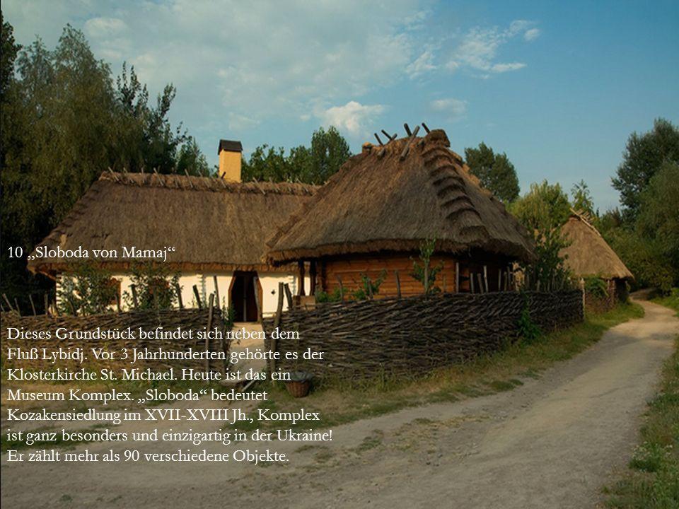 """ 10 """"Sloboda von Mamaj""""  Dieses Grundstück befindet sich neben dem Fluß Lybidj. Vor 3 Jahrhunderten gehörte es der Klosterkirche St. Michael. Heute"""