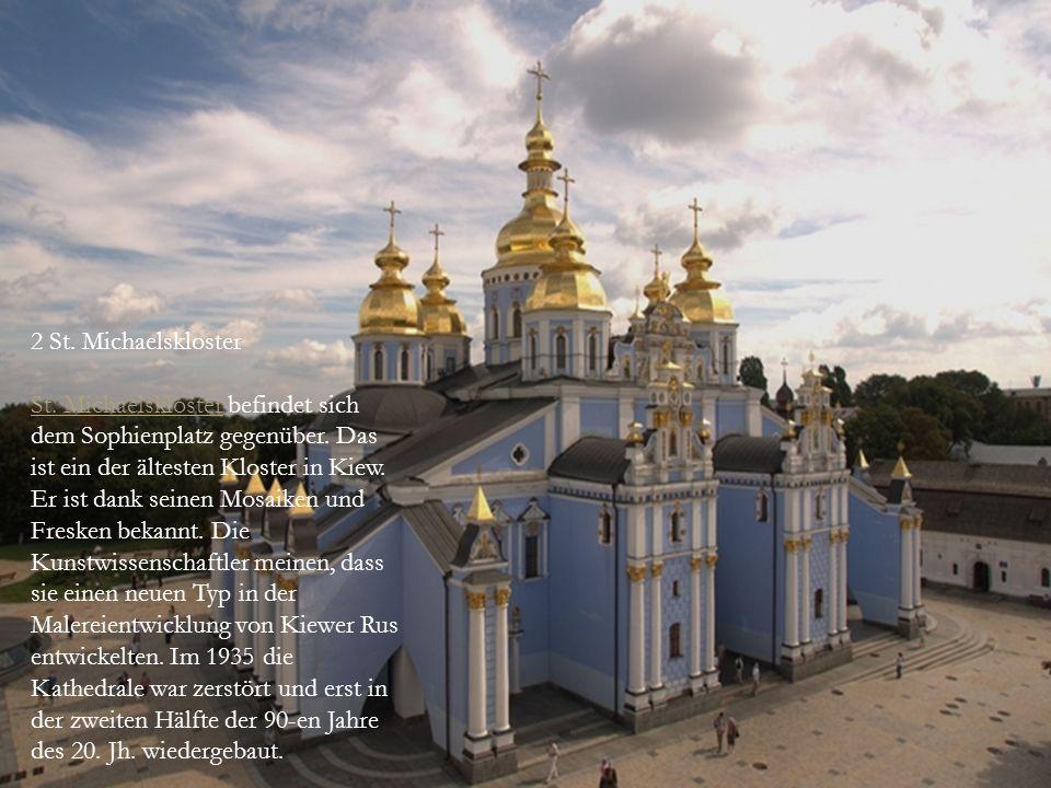2 St. Michaelskloster St. MichaelsklosterSt. Michaelskloster befindet sich dem Sophienplatz gegenüber. Das ist ein der ältesten Kloster in Kiew. Er is