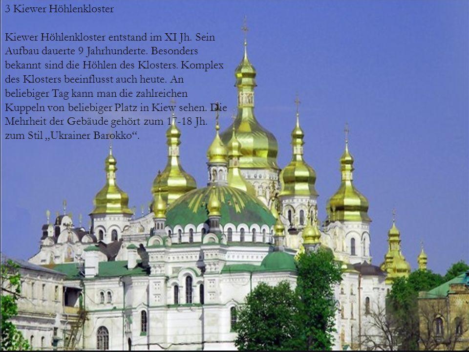  3 Kiewer Höhlenkloster Kiewer HöhlenklosterKiewer Höhlenkloster entstand im XI Jh. Sein Aufbau dauerte 9 Jahrhunderte. Besonders bekannt sind die Hö
