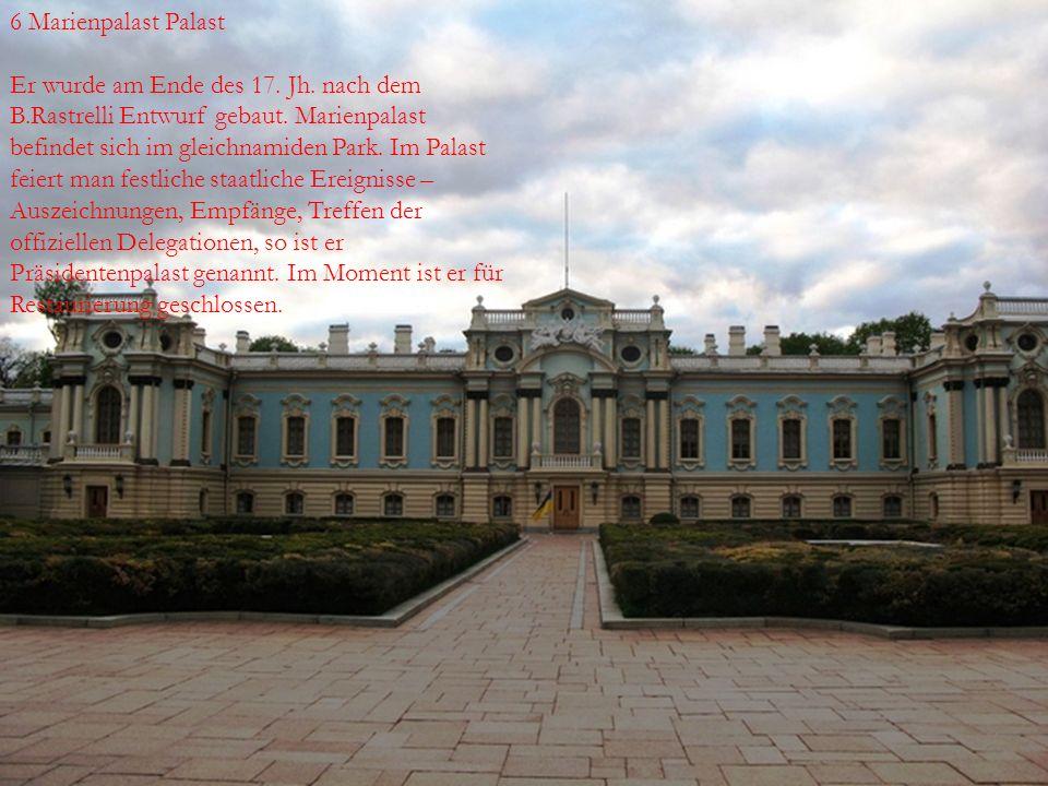  6 Marienpalast Palast  Er wurde am Ende des 17. Jh. nach dem B.Rastrelli Entwurf gebaut. Marienpalast befindet sich im gleichnamiden Park. Im Palas