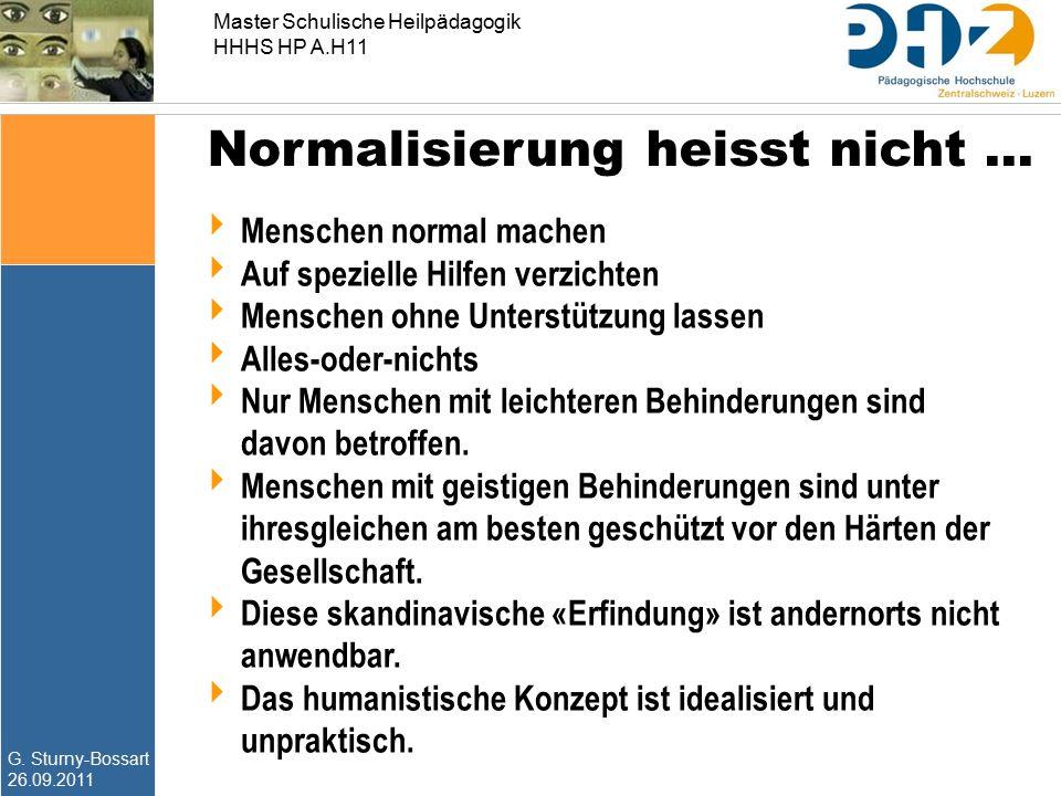 G. Sturny-Bossart 26.09.2011 Master Schulische Heilpädagogik HHHS HP A.H11 Normalisierung heisst nicht …  Menschen normal machen  Auf spezielle Hilf