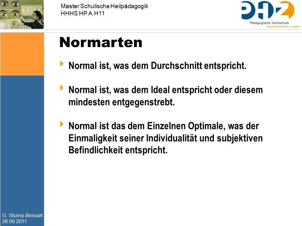 G. Sturny-Bossart 26.09.2011 Master Schulische Heilpädagogik HHHS HP A.H11 Normarten  Normal ist, was dem Durchschnitt entspricht.  Normal ist, was