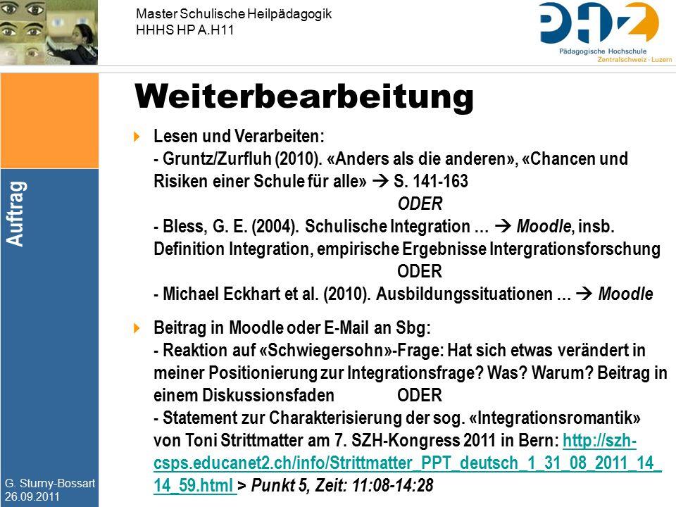 G. Sturny-Bossart 26.09.2011 Master Schulische Heilpädagogik HHHS HP A.H11  Lesen und Verarbeiten: - Gruntz/Zurfluh (2010). «Anders als die anderen»,