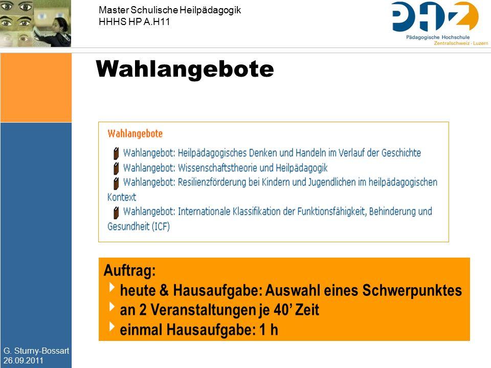 G. Sturny-Bossart 26.09.2011 Master Schulische Heilpädagogik HHHS HP A.H11 Wahlangebote Auftrag:  heute & Hausaufgabe: Auswahl eines Schwerpunktes 