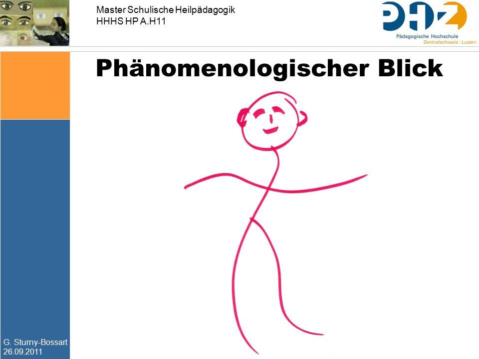 G. Sturny-Bossart 26.09.2011 Master Schulische Heilpädagogik HHHS HP A.H11 Phänomenologischer Blick