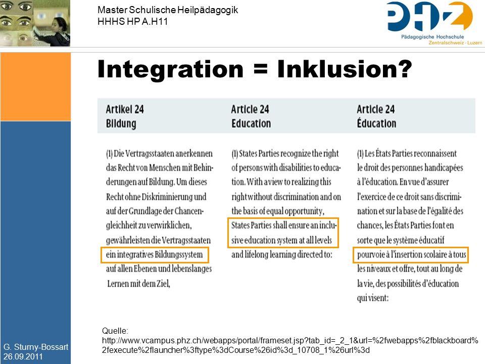 G. Sturny-Bossart 26.09.2011 Master Schulische Heilpädagogik HHHS HP A.H11 Integration = Inklusion? Quelle: http://www.vcampus.phz.ch/webapps/portal/f
