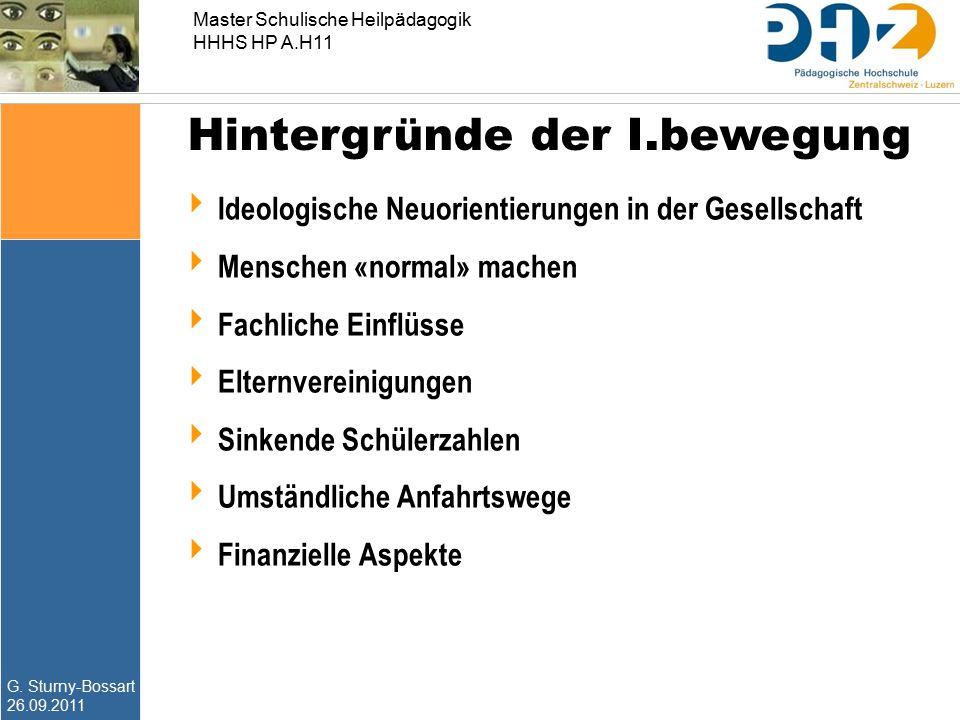 G. Sturny-Bossart 26.09.2011 Master Schulische Heilpädagogik HHHS HP A.H11 Hintergründe der I.bewegung  Ideologische Neuorientierungen in der Gesells