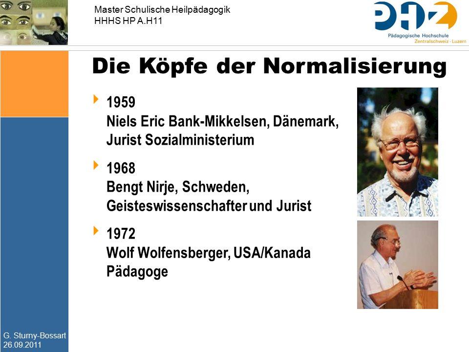 G. Sturny-Bossart 26.09.2011 Master Schulische Heilpädagogik HHHS HP A.H11 Die Köpfe der Normalisierung  1959 Niels Eric Bank-Mikkelsen, Dänemark, Ju
