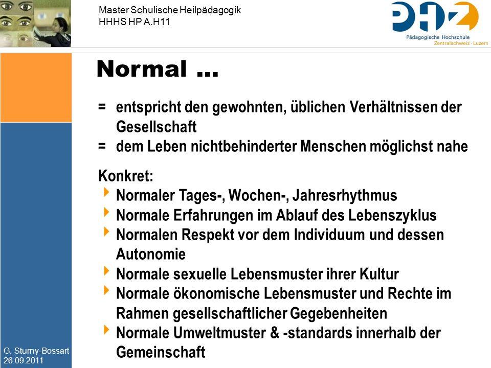 G. Sturny-Bossart 26.09.2011 Master Schulische Heilpädagogik HHHS HP A.H11 Normal … = entspricht den gewohnten, üblichen Verhältnissen der Gesellschaf
