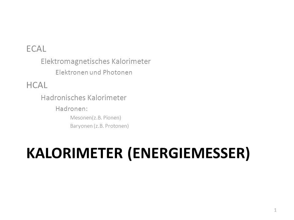 KALORIMETER (ENERGIEMESSER) ECAL Elektromagnetisches Kalorimeter Elektronen und Photonen HCAL Hadronisches Kalorimeter Hadronen: Mesonen(z.B.