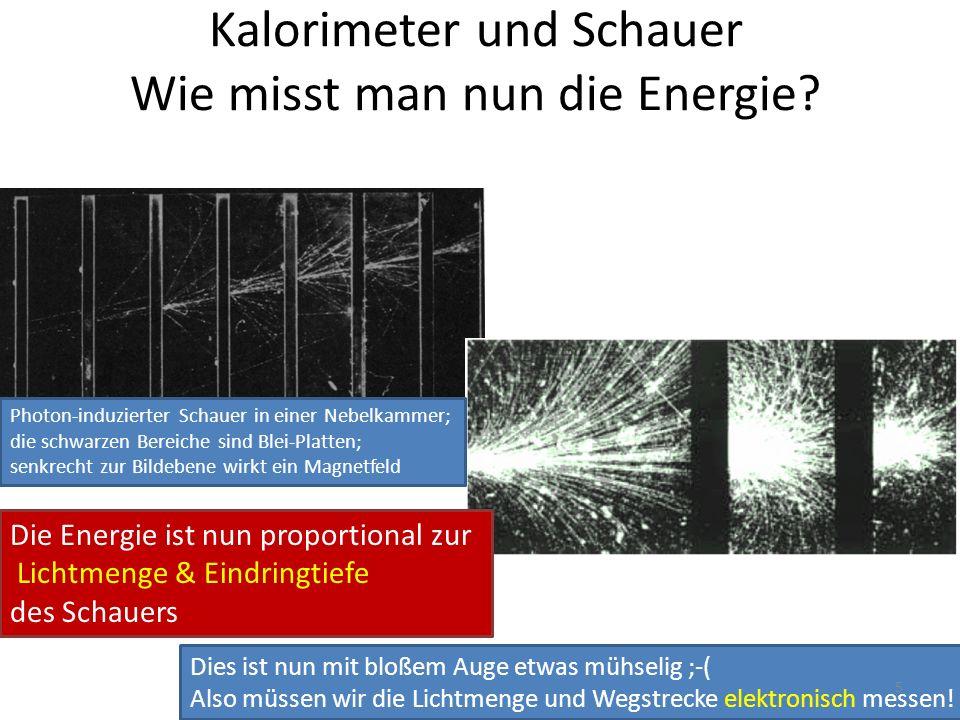 Kalorimeter und Schauer Wie misst man nun die Energie.