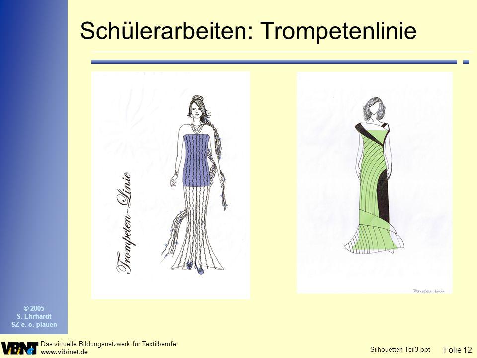 Folie 12 Das virtuelle Bildungsnetzwerk für Textilberufe www.vibinet.de © 2005 S. Ehrhardt SZ e. o. plauen Silhouetten-Teil3.ppt Schülerarbeiten: Trom
