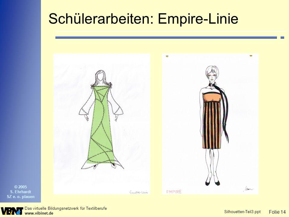 Folie 14 Das virtuelle Bildungsnetzwerk für Textilberufe www.vibinet.de © 2005 S. Ehrhardt SZ e. o. plauen Silhouetten-Teil3.ppt Schülerarbeiten: Empi