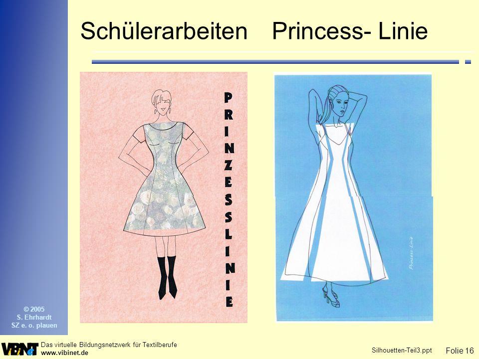 Folie 16 Das virtuelle Bildungsnetzwerk für Textilberufe www.vibinet.de © 2005 S. Ehrhardt SZ e. o. plauen Silhouetten-Teil3.ppt SchülerarbeitenPrince