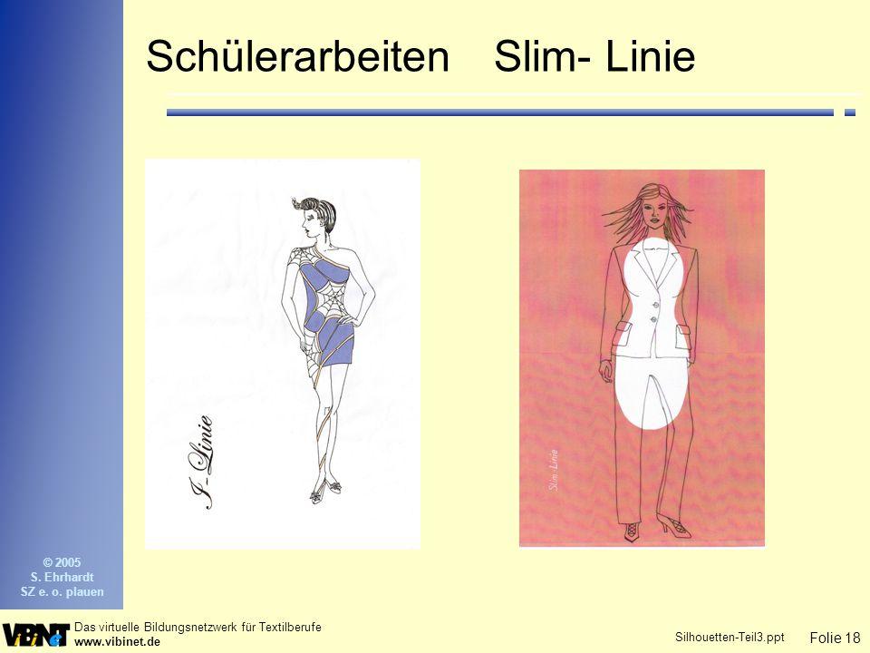 Folie 18 Das virtuelle Bildungsnetzwerk für Textilberufe www.vibinet.de © 2005 S. Ehrhardt SZ e. o. plauen Silhouetten-Teil3.ppt SchülerarbeitenSlim-