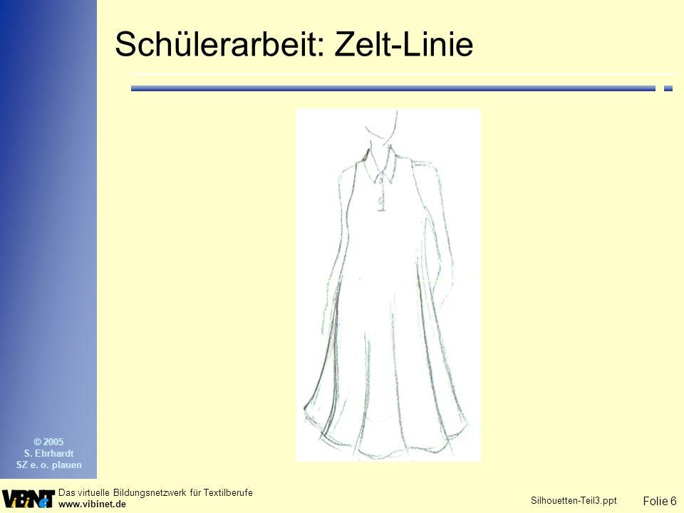 Folie 6 Das virtuelle Bildungsnetzwerk für Textilberufe www.vibinet.de © 2005 S. Ehrhardt SZ e. o. plauen Silhouetten-Teil3.ppt Schülerarbeit: Zelt-Li