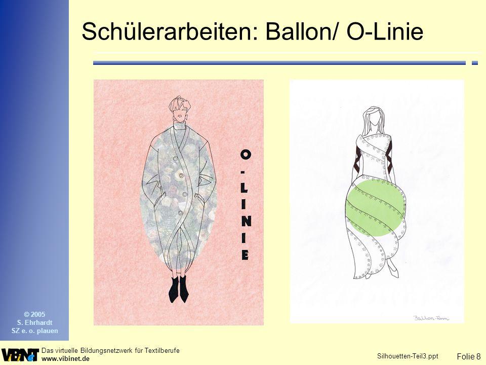 Folie 8 Das virtuelle Bildungsnetzwerk für Textilberufe www.vibinet.de © 2005 S. Ehrhardt SZ e. o. plauen Silhouetten-Teil3.ppt Schülerarbeiten: Ballo