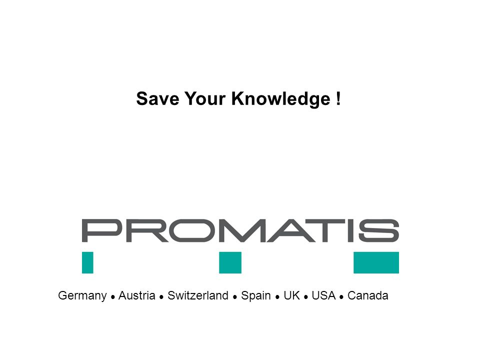 Making Global Knowledge Leaders Germany Austria Switzerland Spain UK USA Canada Save Your Knowledge !