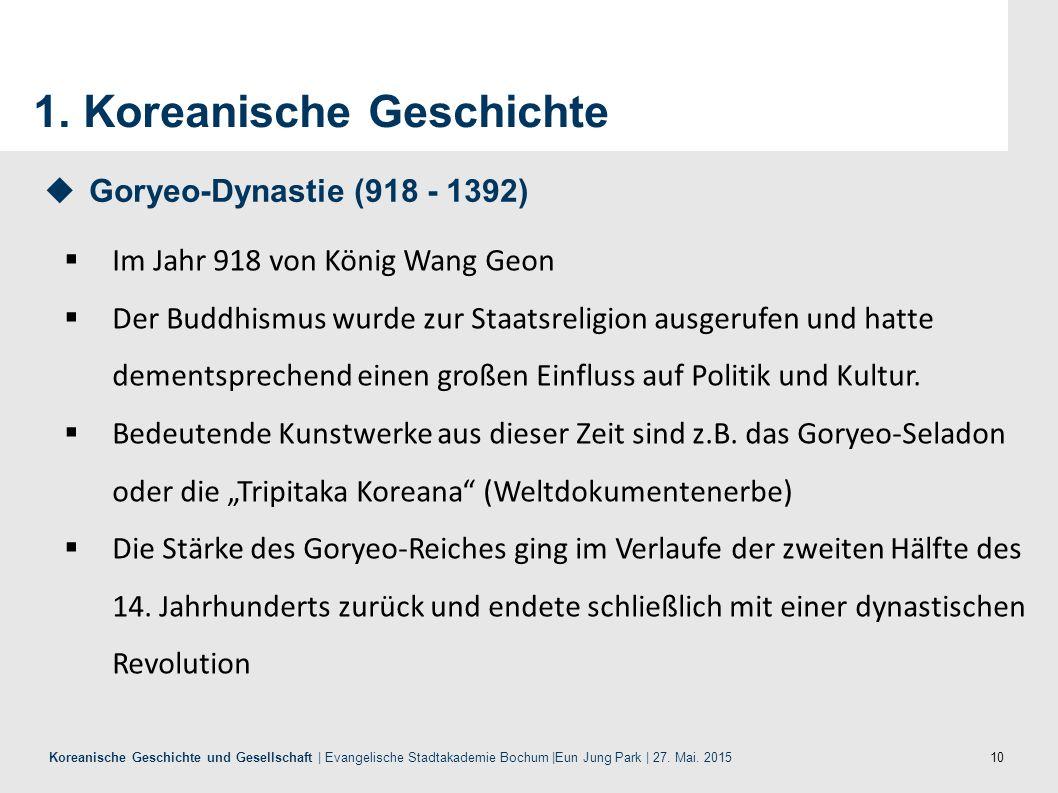 10 Koreanische Geschichte und Gesellschaft | Evangelische Stadtakademie Bochum |Eun Jung Park | 27. Mai. 2015 1. Koreanische Geschichte  Im Jahr 918