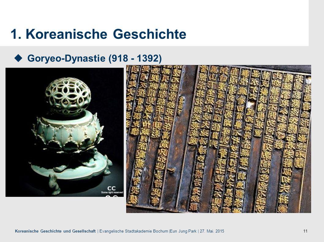 11 Koreanische Geschichte und Gesellschaft | Evangelische Stadtakademie Bochum |Eun Jung Park | 27. Mai. 2015 1. Koreanische Geschichte  Goryeo-Dynas