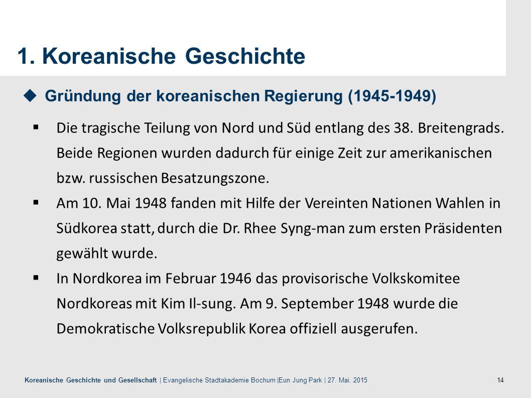 14 Koreanische Geschichte und Gesellschaft | Evangelische Stadtakademie Bochum |Eun Jung Park | 27. Mai. 2015 1. Koreanische Geschichte  Die tragisch