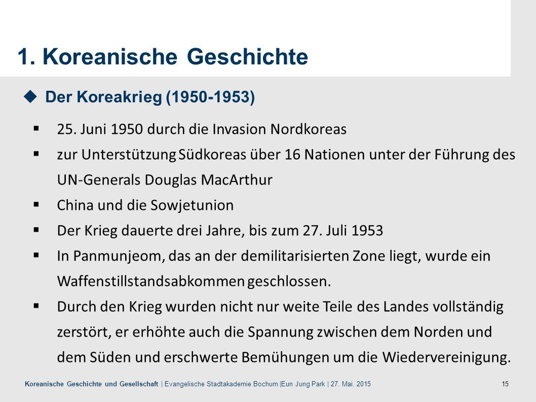 15 Koreanische Geschichte und Gesellschaft | Evangelische Stadtakademie Bochum |Eun Jung Park | 27. Mai. 2015 1. Koreanische Geschichte  25. Juni 195