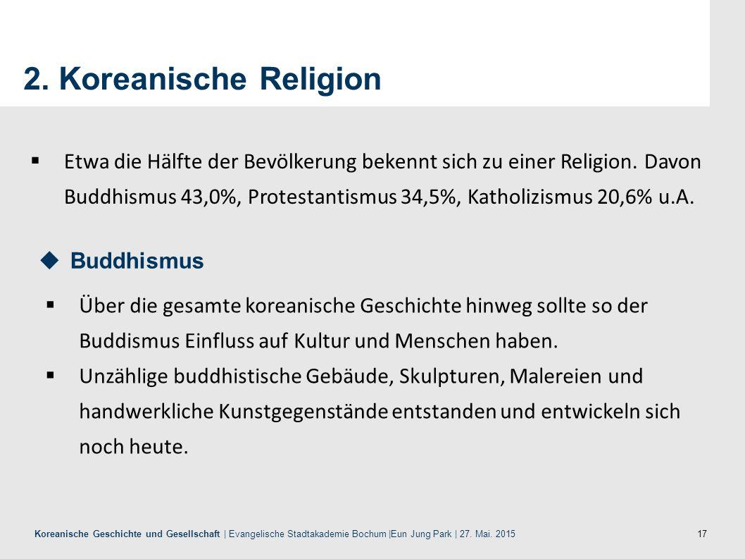17 Koreanische Geschichte und Gesellschaft | Evangelische Stadtakademie Bochum |Eun Jung Park | 27. Mai. 2015 2. Koreanische Religion  Über die gesam