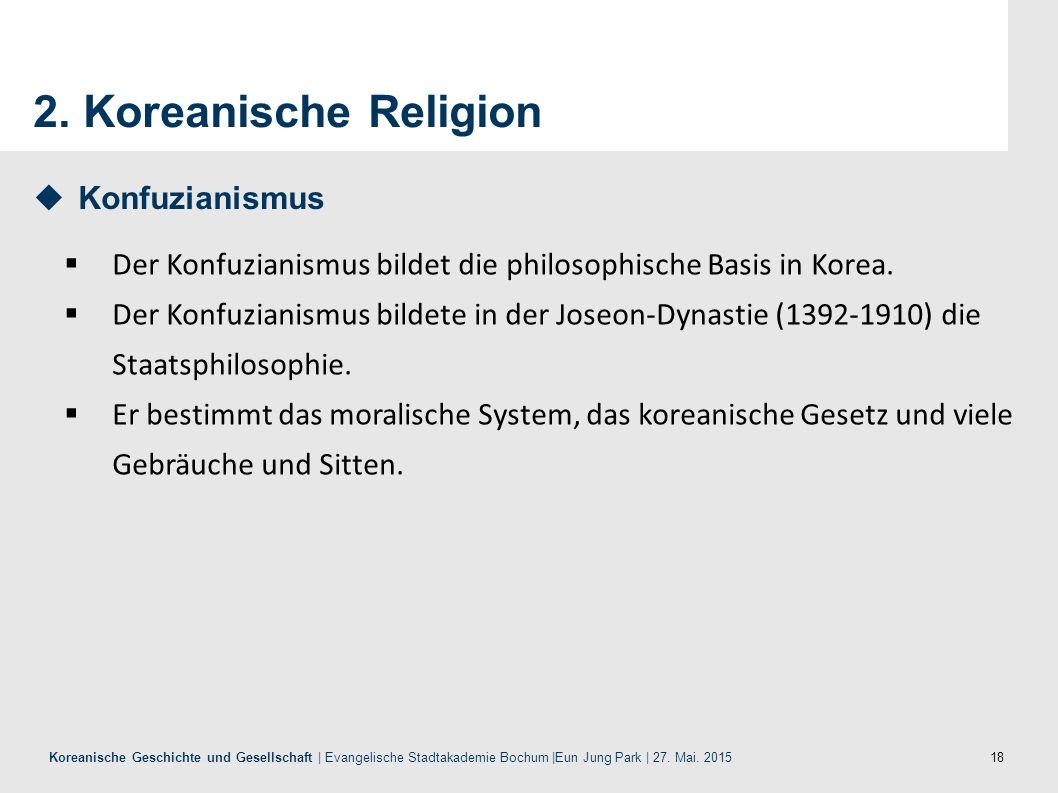 18 Koreanische Geschichte und Gesellschaft | Evangelische Stadtakademie Bochum |Eun Jung Park | 27. Mai. 2015 2. Koreanische Religion  Der Konfuziani