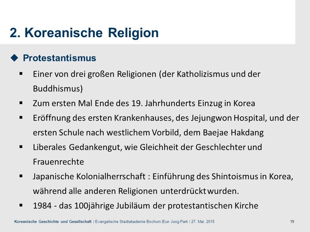 19 Koreanische Geschichte und Gesellschaft | Evangelische Stadtakademie Bochum |Eun Jung Park | 27. Mai. 2015 2. Koreanische Religion  Protestantismu