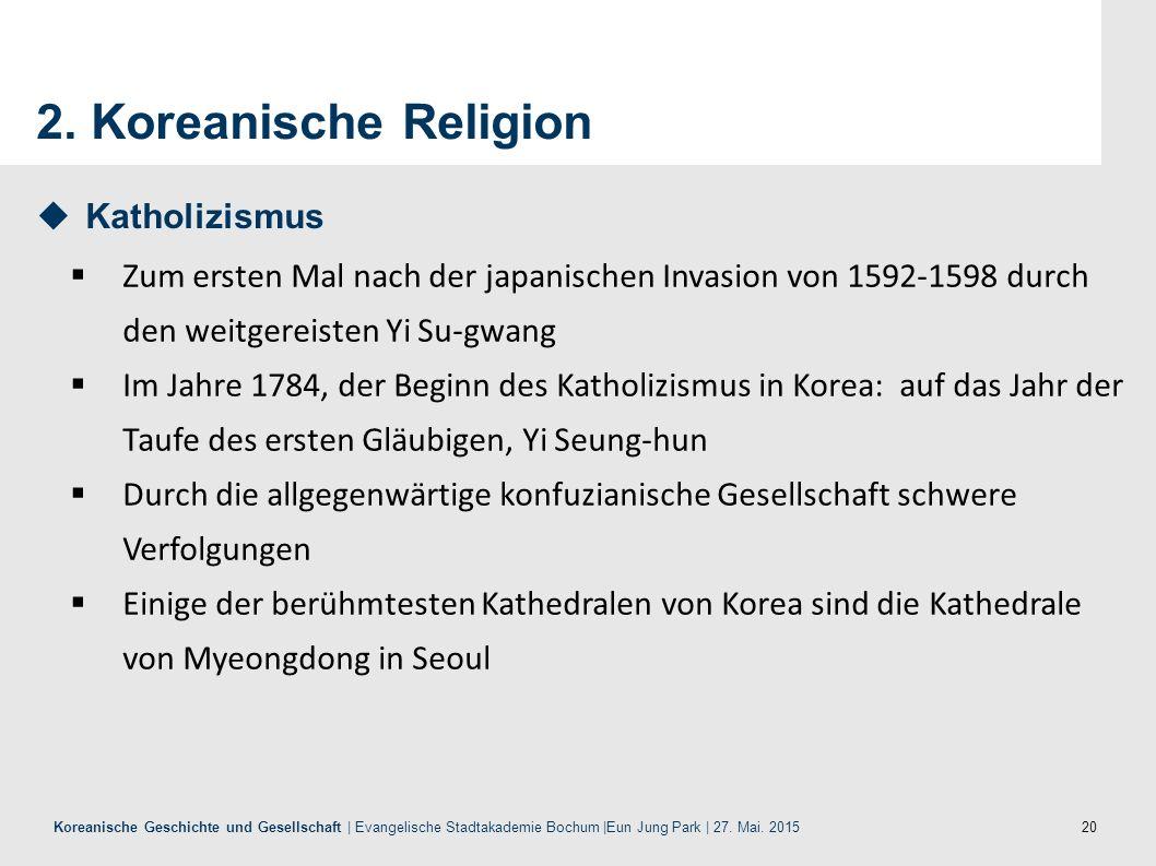 20 Koreanische Geschichte und Gesellschaft | Evangelische Stadtakademie Bochum |Eun Jung Park | 27. Mai. 2015 2. Koreanische Religion  Katholizismus