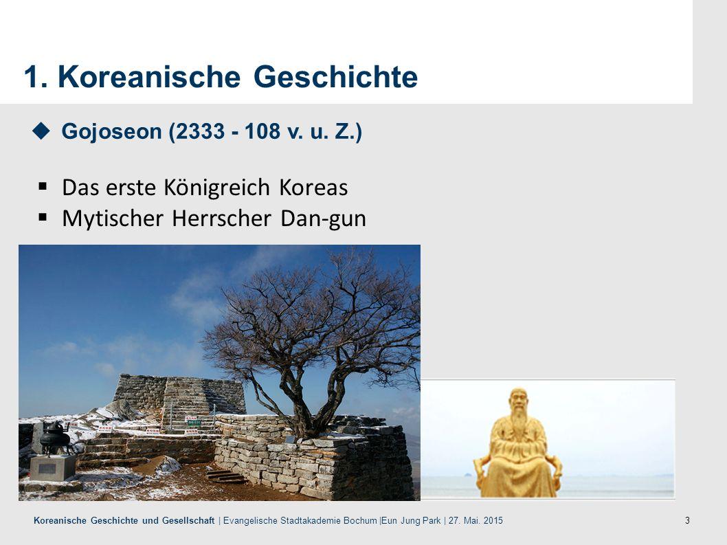 3 Koreanische Geschichte und Gesellschaft | Evangelische Stadtakademie Bochum |Eun Jung Park | 27. Mai. 2015 1. Koreanische Geschichte  Das erste Kön