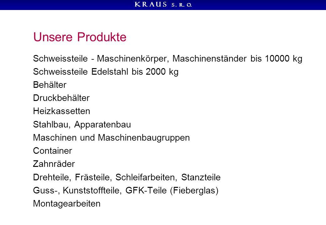 K R A U S s.r. o. Unsere Produkte - Beispiele Schweissteile z.