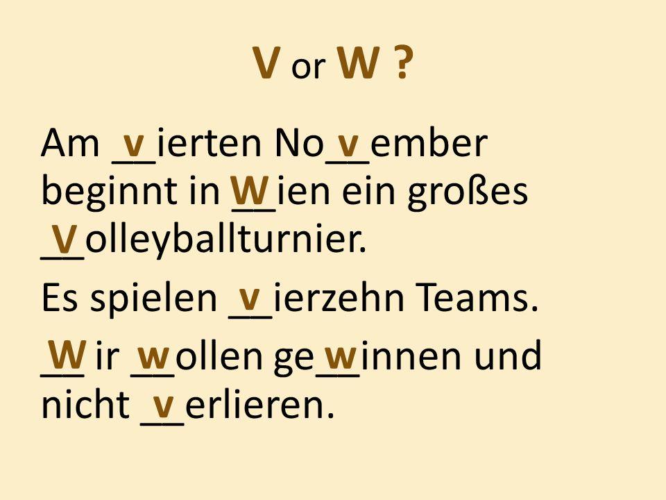 V or W . Am __ierten No__ember beginnt in __ien ein großes __olleyballturnier.