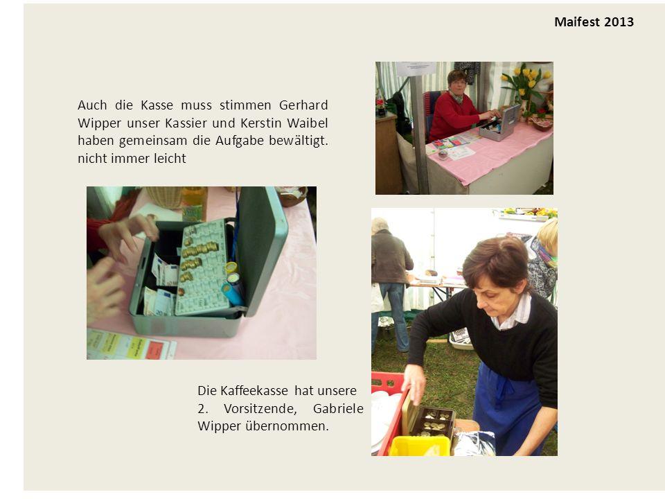 Maifest 2013 Auch die Kasse muss stimmen Gerhard Wipper unser Kassier und Kerstin Waibel haben gemeinsam die Aufgabe bewältigt.