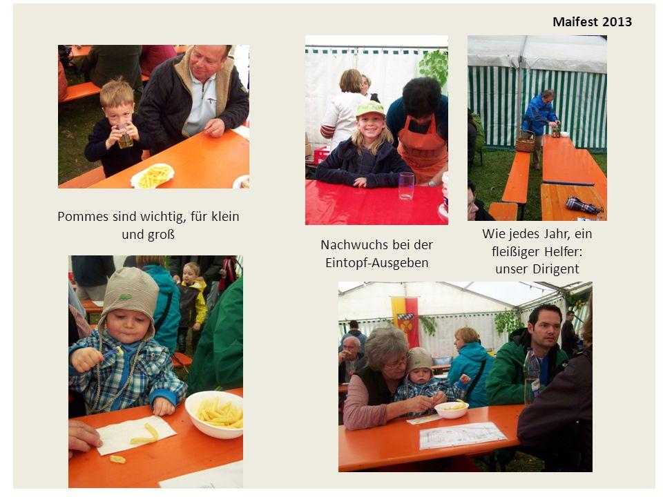 Maifest 2013 Pommes sind wichtig, für klein und groß Nachwuchs bei der Eintopf-Ausgeben Wie jedes Jahr, ein fleißiger Helfer: unser Dirigent