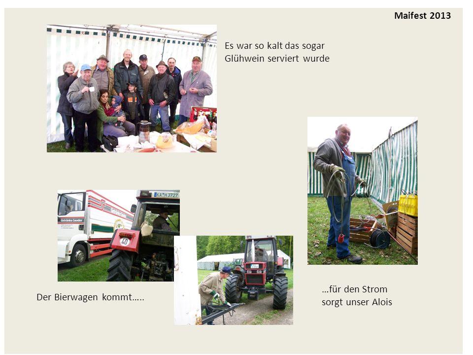 Maifest 2013 Es war so kalt das sogar Glühwein serviert wurde …für den Strom sorgt unser Alois Der Bierwagen kommt…..