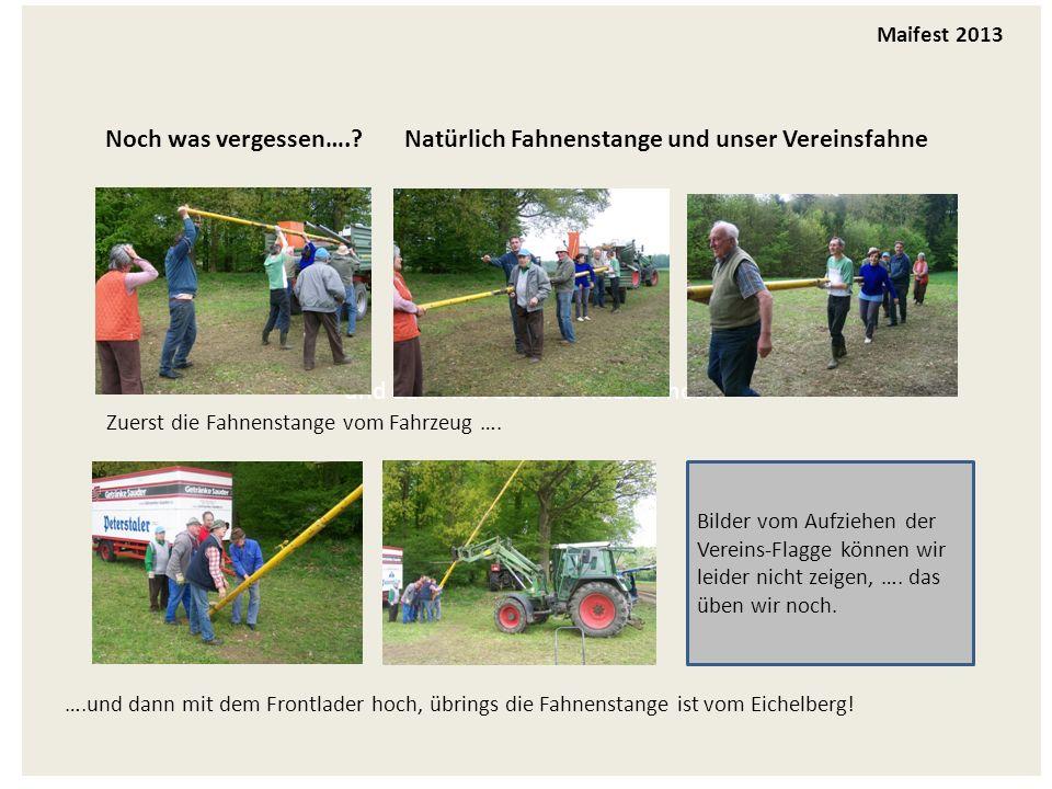 und dann mit dem Frontlader hoch Maifest 2013 Noch was vergessen…..