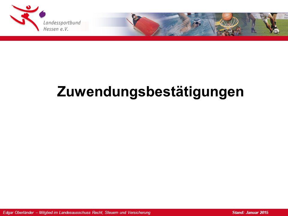 Edgar Oberländer – Mitglied im Landesausschuss Recht, Steuern und Versicherung Stand: Januar 2015 Zuwendungsbestätigungen