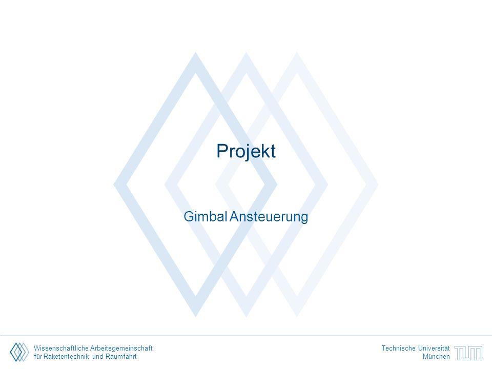 Wissenschaftliche Arbeitsgemeinschaft für Raketentechnik und Raumfahrt Technische Universität München Projekt Gimbal Ansteuerung