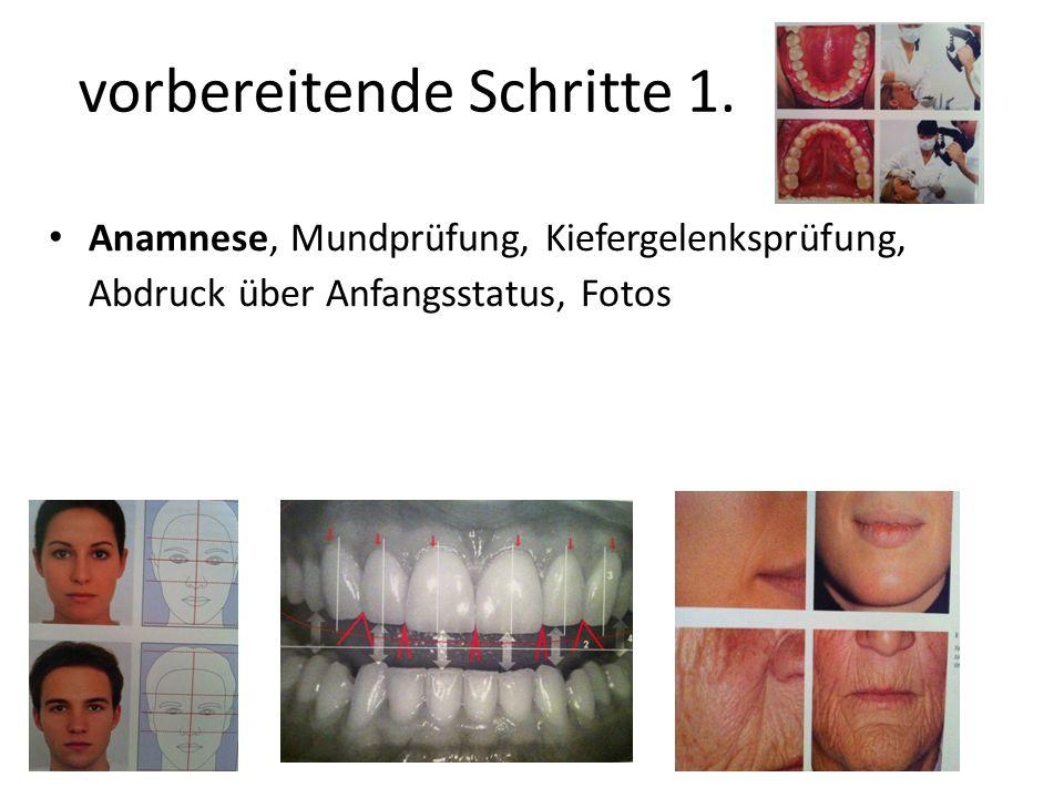 vorbereitende Schritte 1. Anamnese, Mundprüfung, Kiefergelenksprüfung, Abdruck über Anfangsstatus, Fotos